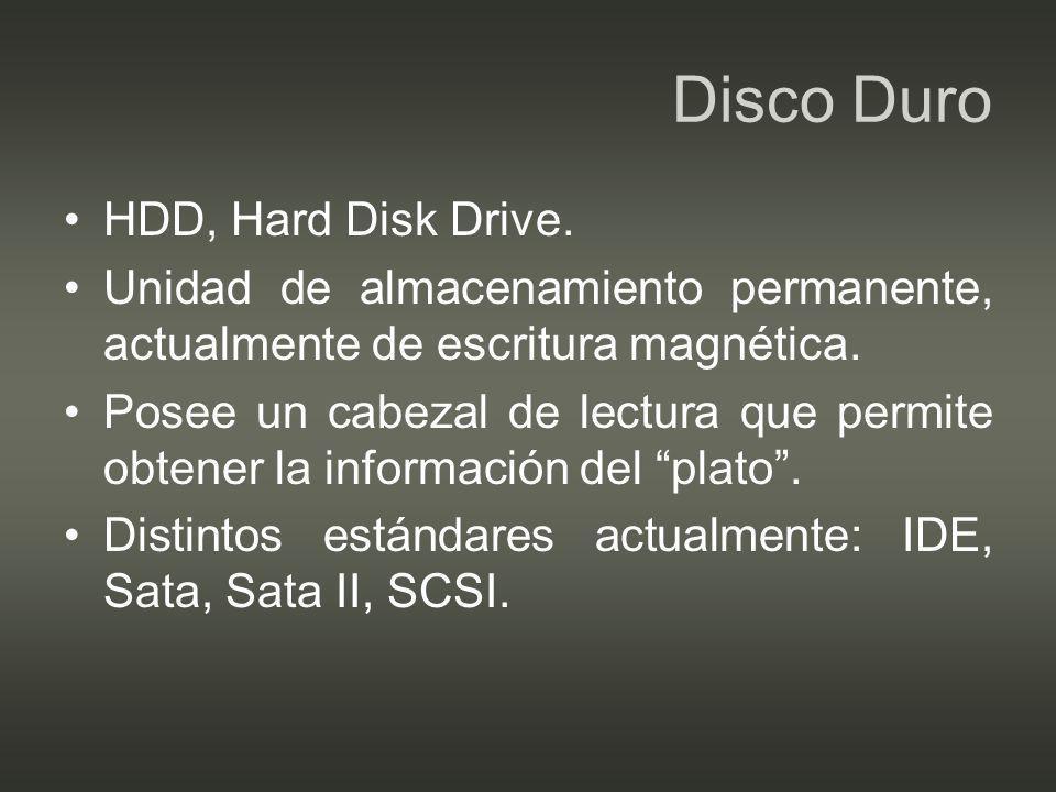Disco Duro HDD, Hard Disk Drive. Unidad de almacenamiento permanente, actualmente de escritura magnética. Posee un cabezal de lectura que permite obte