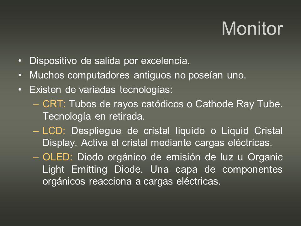 Monitor Dispositivo de salida por excelencia. Muchos computadores antiguos no poseían uno. Existen de variadas tecnologías: –CRT: Tubos de rayos catód