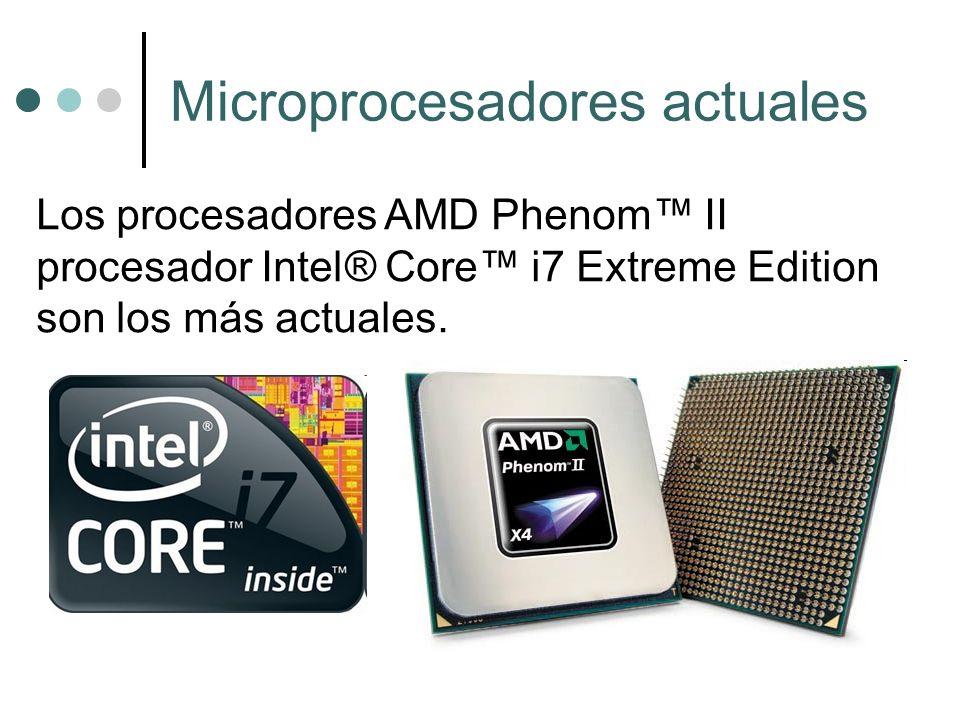 Microprocesadores actuales Los procesadores AMD Phenom II procesador Intel® Core i7 Extreme Edition son los más actuales.