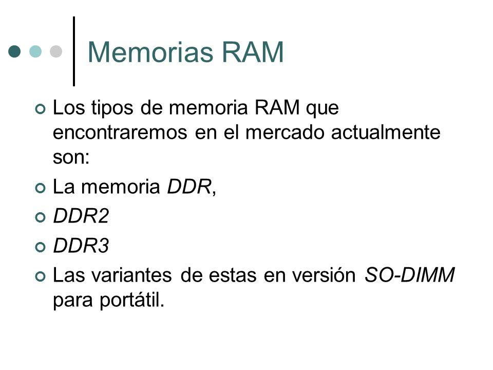 Memorias RAM Los tipos de memoria RAM que encontraremos en el mercado actualmente son: La memoria DDR, DDR2 DDR3 Las variantes de estas en versión SO-