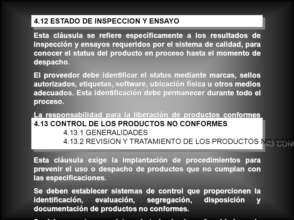 Esta cláusula se refiere específicamente a los resultados de inspección y ensayos requeridos por el sistema de calidad, para conocer el status del pro