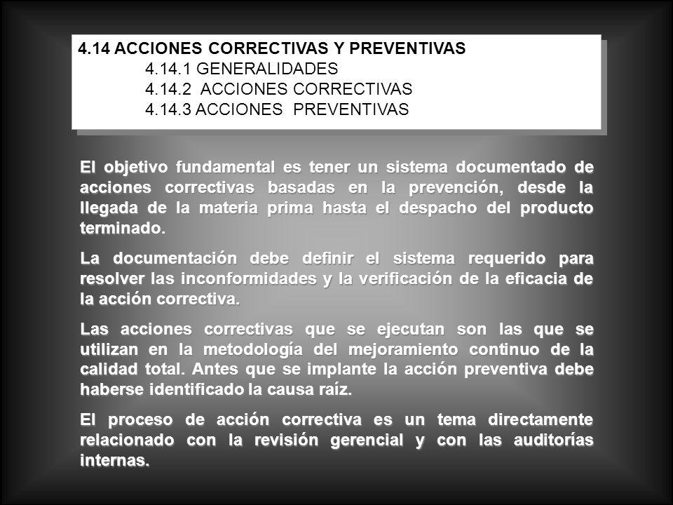 El objetivo fundamental es tener un sistema documentado de acciones correctivas basadas en la prevención, desde la llegada de la materia prima hasta e
