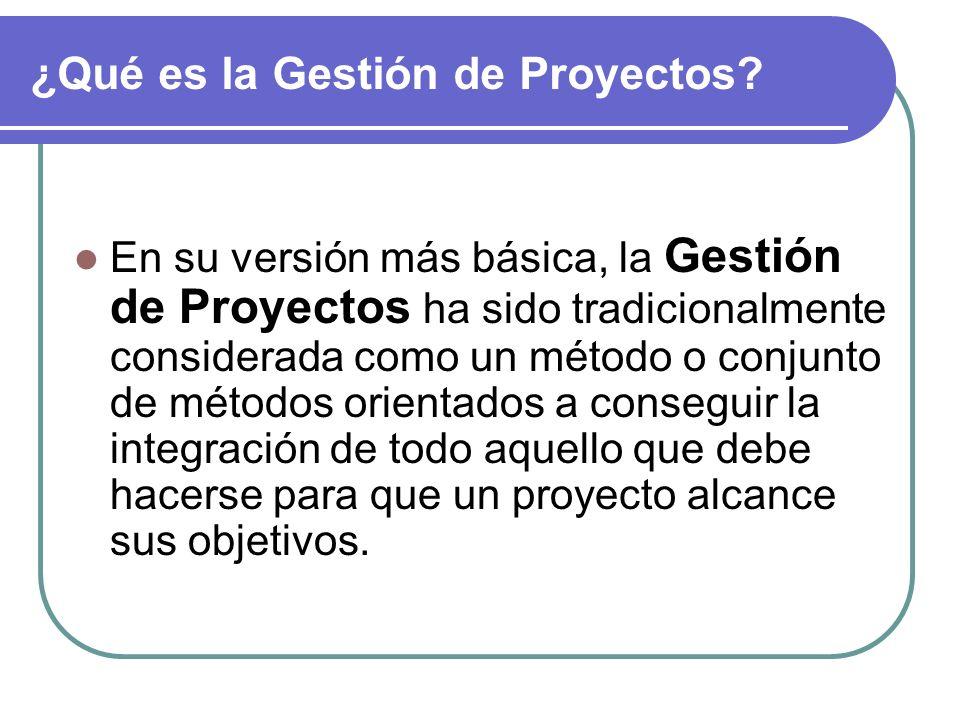 ¿Qué es la Gestión de Proyectos? En su versión más básica, la Gestión de Proyectos ha sido tradicionalmente considerada como un método o conjunto de m