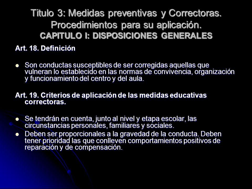 Titulo 3: Medidas preventivas y Correctoras. Procedimientos para su aplicación. CAPITULO I: DISPOSICIONES GENERALES Art. 18. Definición Son conductas