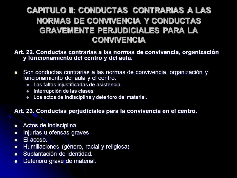 CAPITULO II: CONDUCTAS CONTRARIAS A LAS NORMAS DE CONVIVENCIA Y CONDUCTAS GRAVEMENTE PERJUDICIALES PARA LA CONVIVENCIA Art. 22. Conductas contrarias a