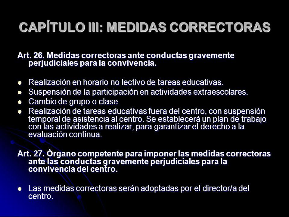 CAPÍTULO III: MEDIDAS CORRECTORAS Art. 26. Medidas correctoras ante conductas gravemente perjudiciales para la convivencia. Realización en horario no