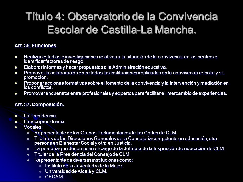 Título 4: Observatorio de la Convivencia Escolar de Castilla-La Mancha. Art. 36. Funciones. Realizar estudios e investigaciones relativos a la situaci