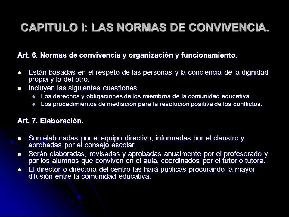 CAPITULO I: LAS NORMAS DE CONVIVENCIA. Art. 6. Normas de convivencia y organización y funcionamiento. Están basadas en el respeto de las personas y la