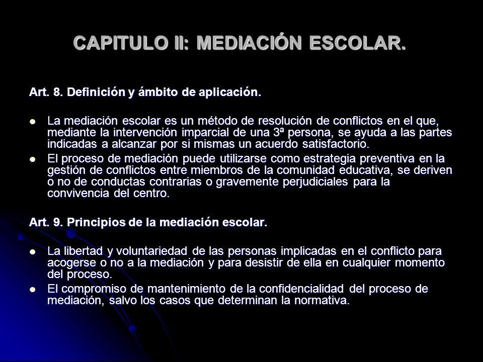 CAPITULO II: MEDIACIÓN ESCOLAR. Art. 8. Definición y ámbito de aplicación. La mediación escolar es un método de resolución de conflictos en el que, me