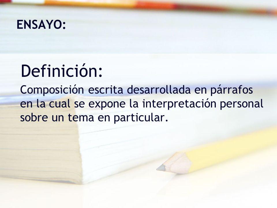 ENSAYO: Composición escrita desarrollada en párrafos en la cual se expone la interpretación personal sobre un tema en particular. Definición: