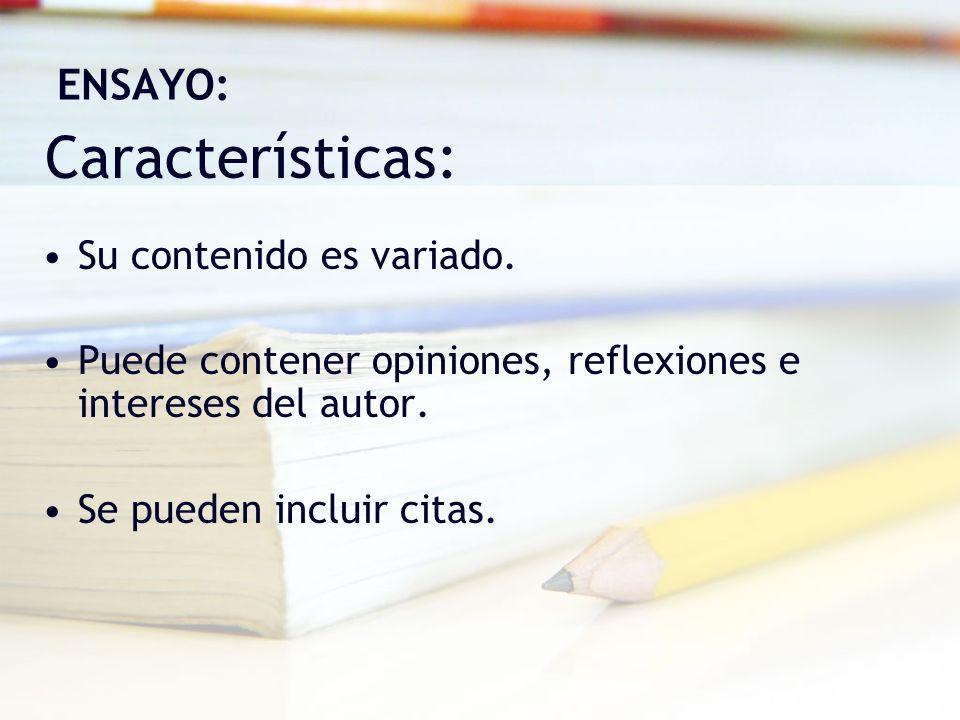 Características: Su contenido es variado. Puede contener opiniones, reflexiones e intereses del autor. Se pueden incluir citas. ENSAYO: