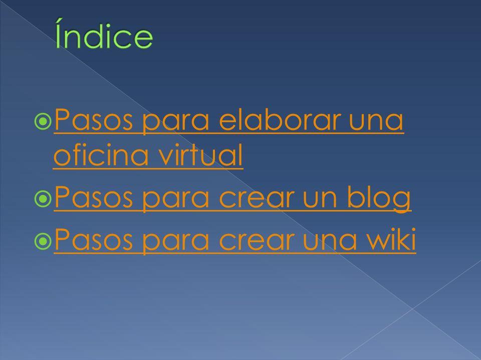 Pasos para elaborar una oficina virtual Pasos para elaborar una oficina virtual Pasos para crear un blog Pasos para crear una wiki
