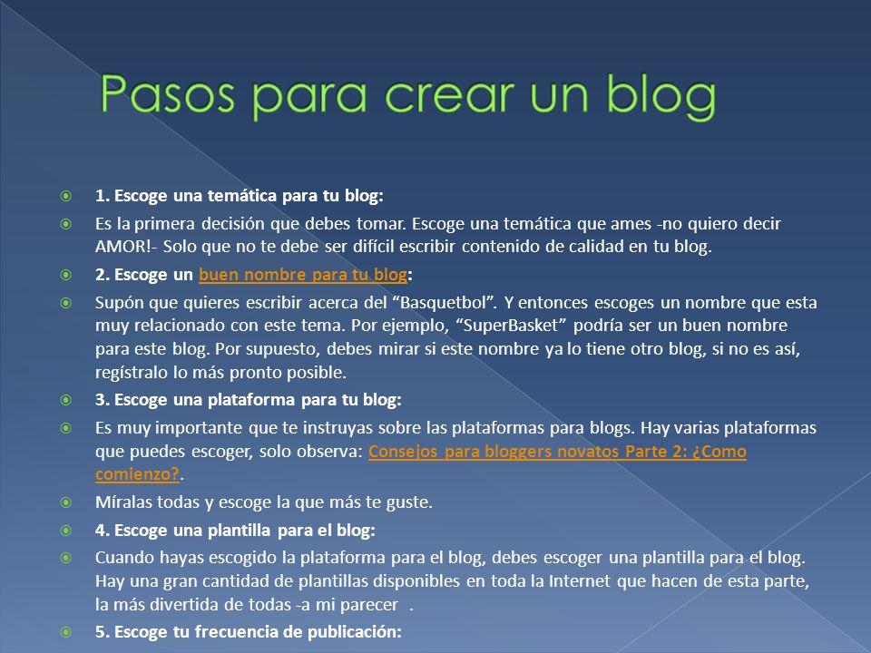 1. Escoge una temática para tu blog: Es la primera decisión que debes tomar. Escoge una temática que ames -no quiero decir AMOR!- Solo que no te debe