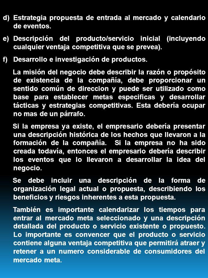 d)Estrategia propuesta de entrada al mercado y calendario de eventos. e)Descripción del producto/servicio inicial (incluyendo cualquier ventaja compet