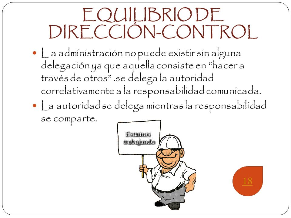 EQUILIBRIO DE AUTORIDAD- RESPONSABILIDAD La autoridad se ejerce de arriba hacia abajo la responsabilidad sigue la misma línea pero de abajo hacia arri