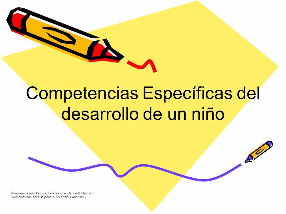 Competencias Específicas del desarrollo de un niño Programme pour léducation à la non-violence et à la paix.