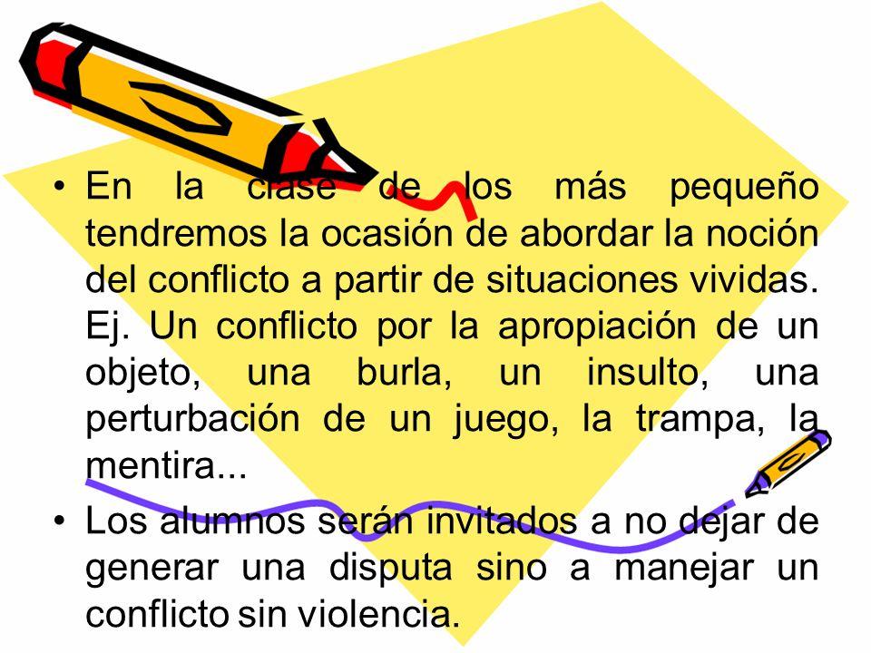 En la clase de los más pequeño tendremos la ocasión de abordar la noción del conflicto a partir de situaciones vividas.