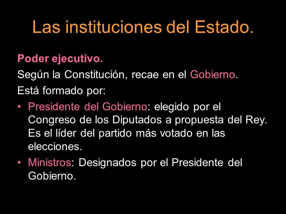 Las instituciones del Estado. Poder ejecutivo. Según la Constitución, recae en el Gobierno. Está formado por: Presidente del Gobierno: elegido por el