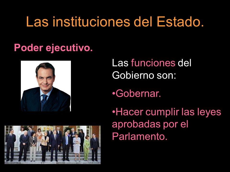 Las instituciones del Estado. Poder ejecutivo. Las funciones del Gobierno son: Gobernar. Hacer cumplir las leyes aprobadas por el Parlamento.