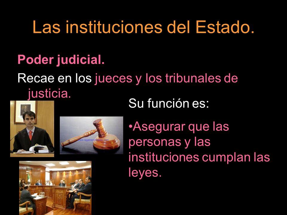Las instituciones del Estado. Poder judicial. Recae en los jueces y los tribunales de justicia. Su función es: Asegurar que las personas y las institu