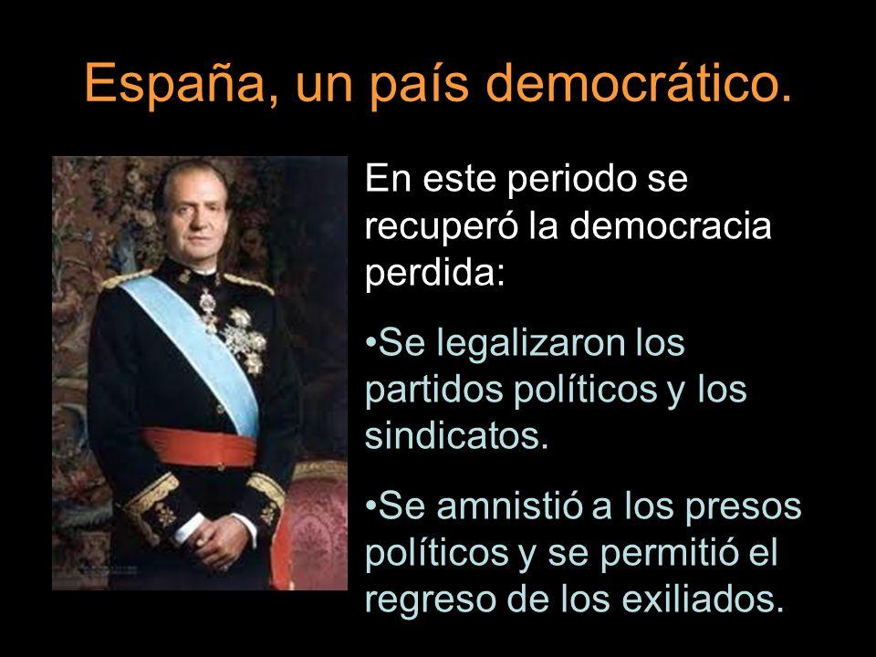España, un país democrático. En este periodo se recuperó la democracia perdida: Se legalizaron los partidos políticos y los sindicatos. Se amnistió a