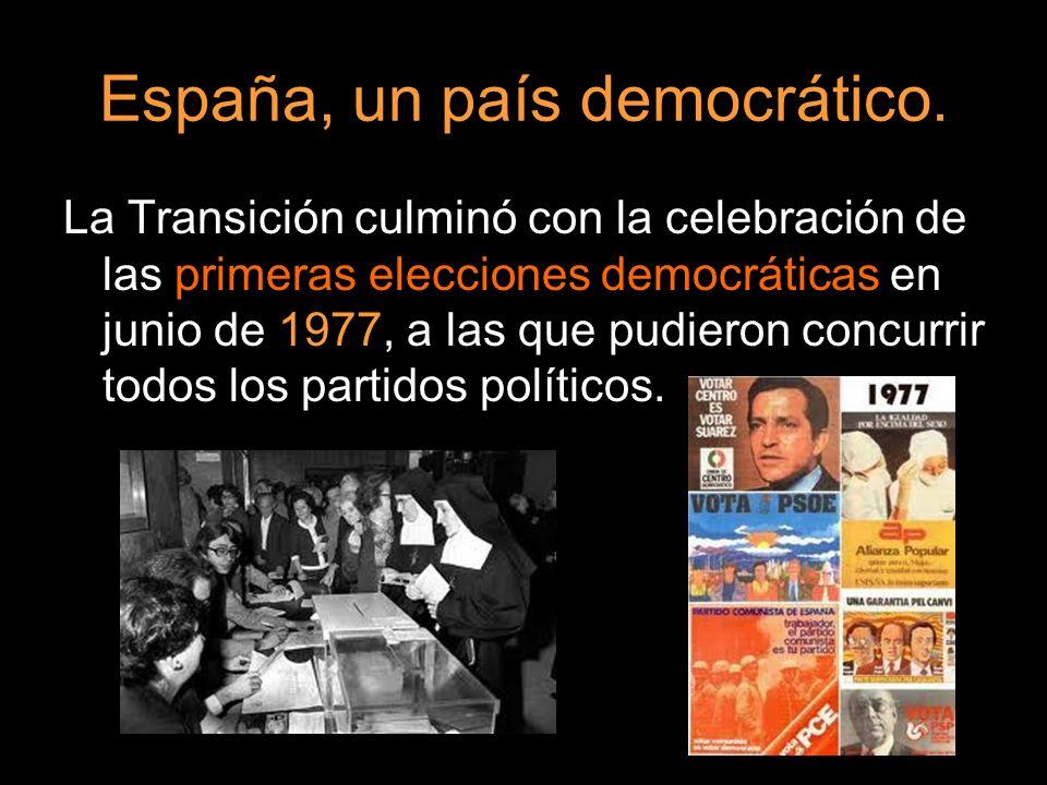 España, un país democrático. La Transición culminó con la celebración de las primeras elecciones democráticas en junio de 1977, a las que pudieron con