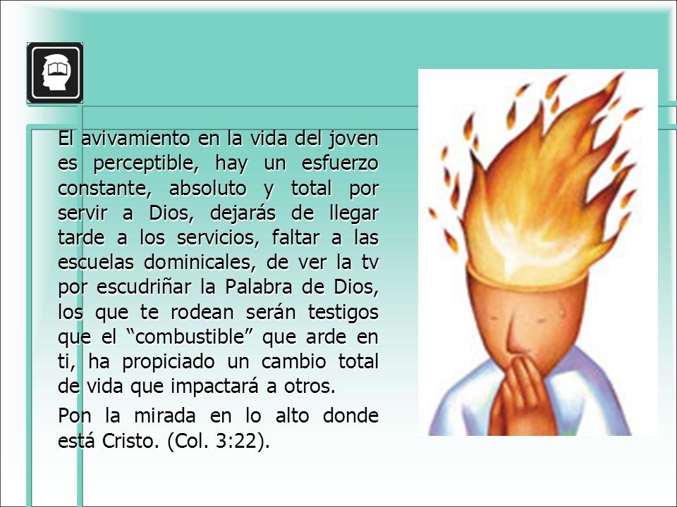 El avivamiento en la vida del joven es perceptible, hay un esfuerzo constante, absoluto y total por servir a Dios, dejarás de llegar tarde a los servi