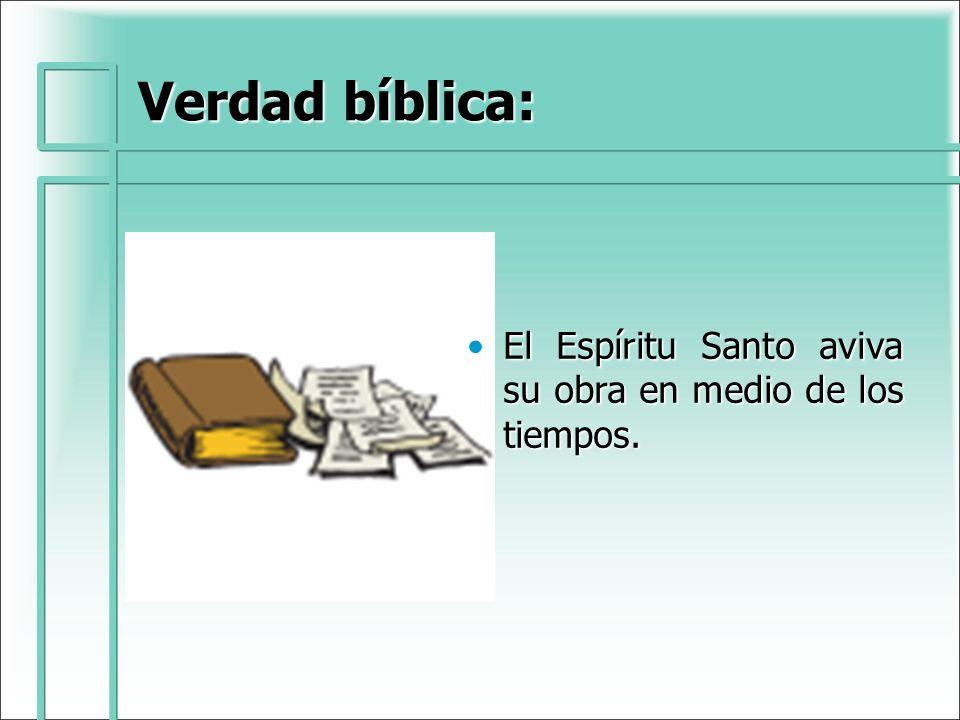 Verdad bíblica: El Espíritu Santo aviva su obra en medio de los tiempos.