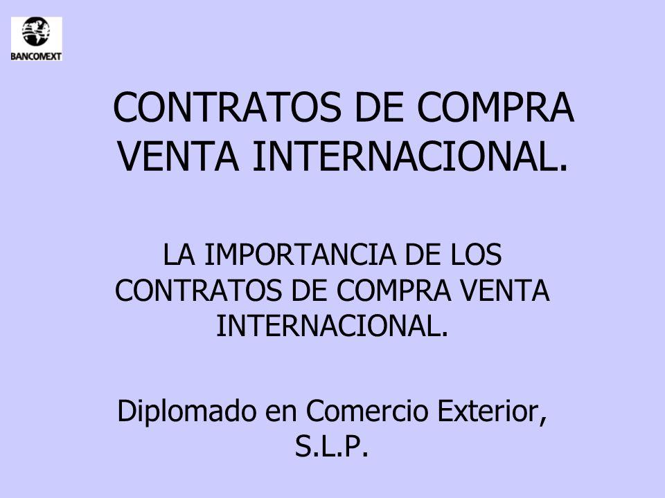 CONTRATOS DE COMPRA VENTA INTERNACIONAL. LA IMPORTANCIA DE LOS CONTRATOS DE COMPRA VENTA INTERNACIONAL. Diplomado en Comercio Exterior, S.L.P.