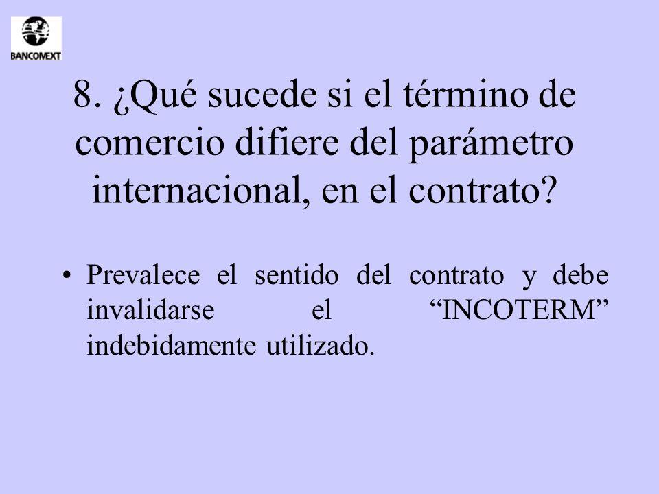 8. ¿Qué sucede si el término de comercio difiere del parámetro internacional, en el contrato? Prevalece el sentido del contrato y debe invalidarse el