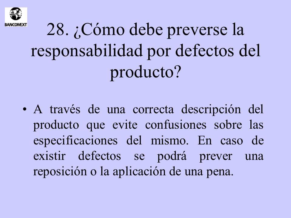 28. ¿Cómo debe preverse la responsabilidad por defectos del producto? A través de una correcta descripción del producto que evite confusiones sobre la