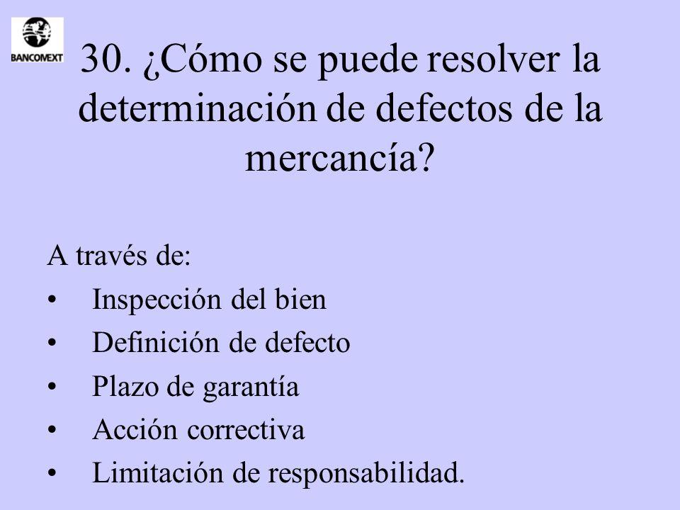 30. ¿Cómo se puede resolver la determinación de defectos de la mercancía? A través de: Inspección del bien Definición de defecto Plazo de garantía Acc