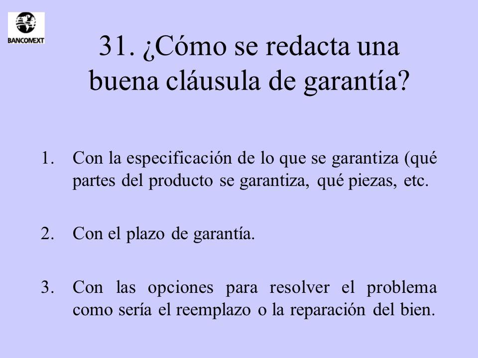31. ¿Cómo se redacta una buena cláusula de garantía? 1.Con la especificación de lo que se garantiza (qué partes del producto se garantiza, qué piezas,