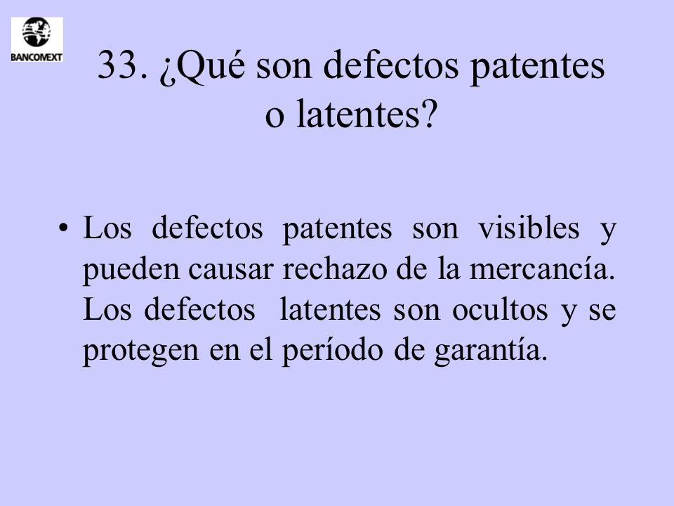 33. ¿Qué son defectos patentes o latentes? Los defectos patentes son visibles y pueden causar rechazo de la mercancía. Los defectos latentes son ocult