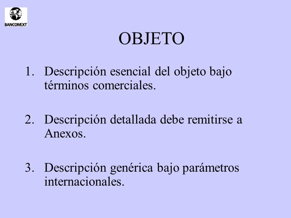 OBJETO 1.Descripción esencial del objeto bajo términos comerciales. 2.Descripción detallada debe remitirse a Anexos. 3.Descripción genérica bajo parám