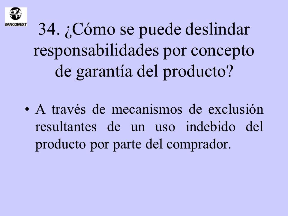 34. ¿Cómo se puede deslindar responsabilidades por concepto de garantía del producto? A través de mecanismos de exclusión resultantes de un uso indebi