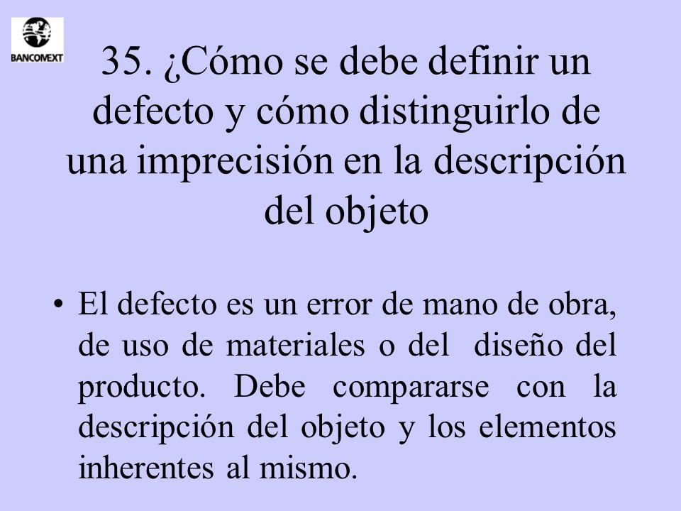 35. ¿Cómo se debe definir un defecto y cómo distinguirlo de una imprecisión en la descripción del objeto El defecto es un error de mano de obra, de us