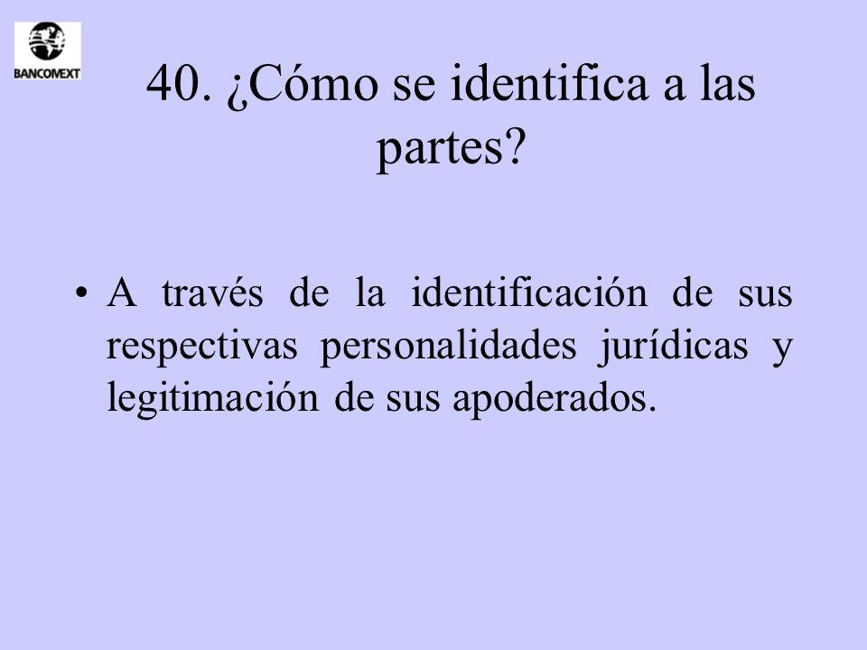 40. ¿Cómo se identifica a las partes? A través de la identificación de sus respectivas personalidades jurídicas y legitimación de sus apoderados.