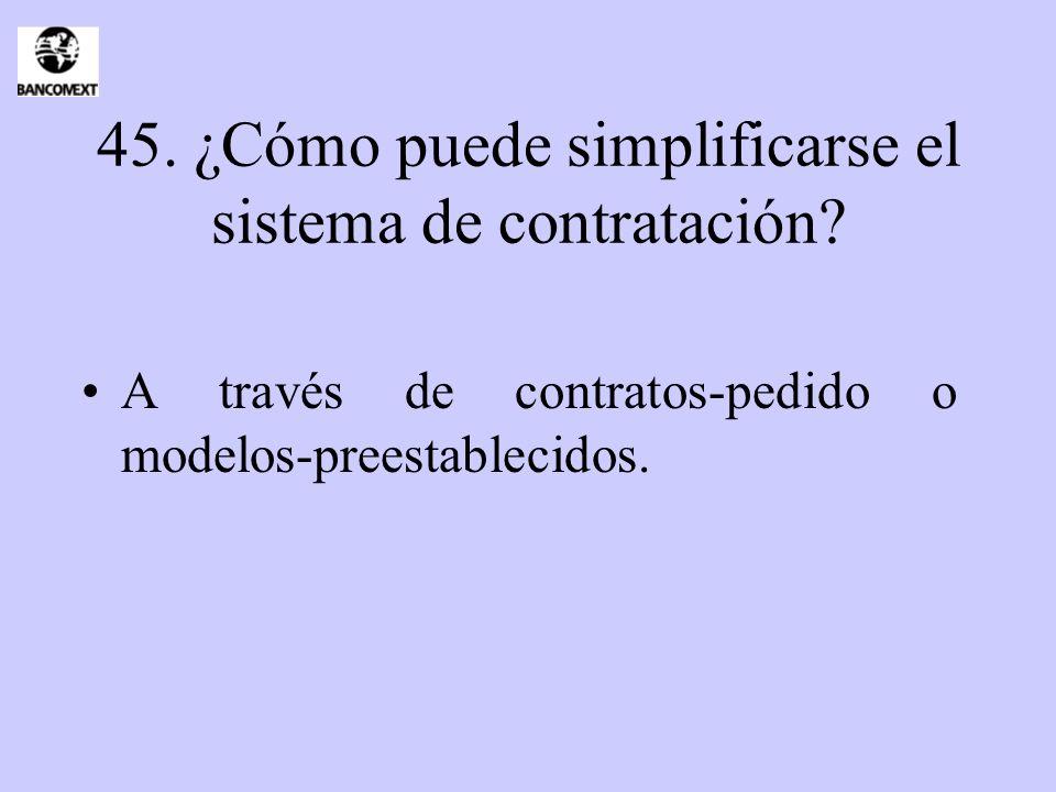 45. ¿Cómo puede simplificarse el sistema de contratación? A través de contratos-pedido o modelos-preestablecidos.
