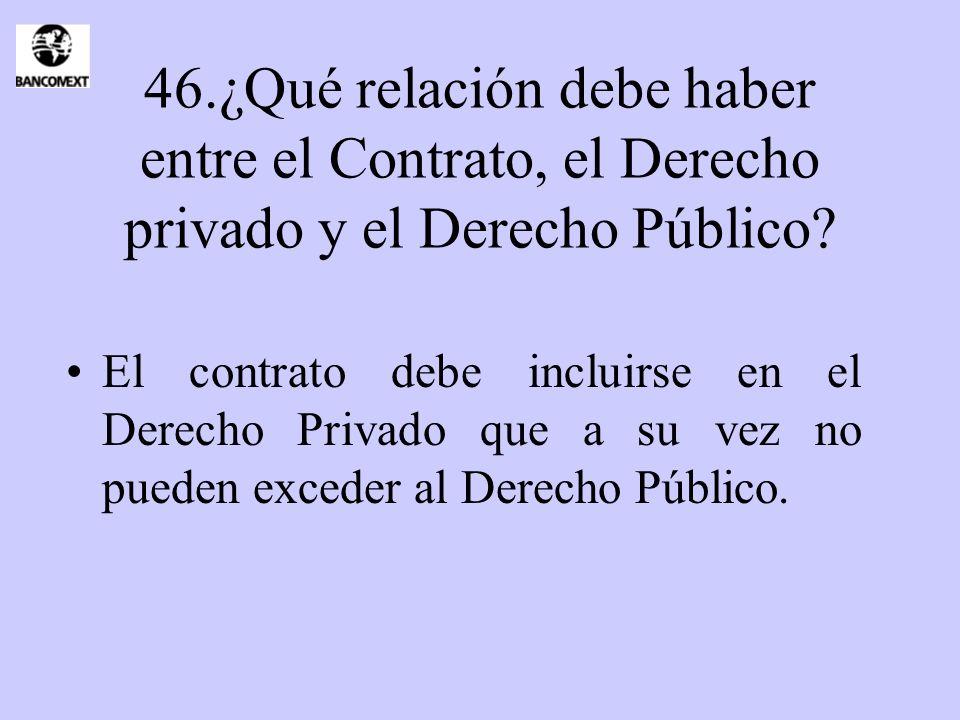 46.¿Qué relación debe haber entre el Contrato, el Derecho privado y el Derecho Público? El contrato debe incluirse en el Derecho Privado que a su vez