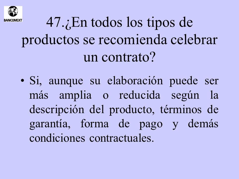 47.¿En todos los tipos de productos se recomienda celebrar un contrato? Si, aunque su elaboración puede ser más amplia o reducida según la descripción