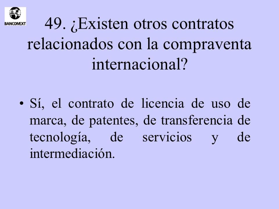 49. ¿Existen otros contratos relacionados con la compraventa internacional? Sí, el contrato de licencia de uso de marca, de patentes, de transferencia