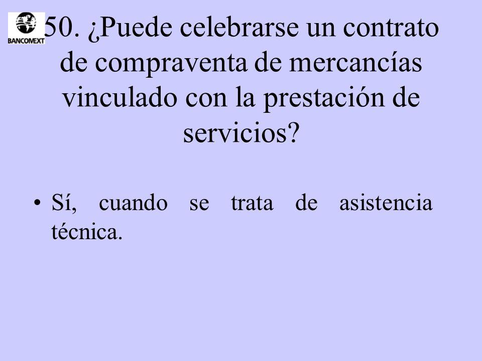 50. ¿Puede celebrarse un contrato de compraventa de mercancías vinculado con la prestación de servicios? Sí, cuando se trata de asistencia técnica.