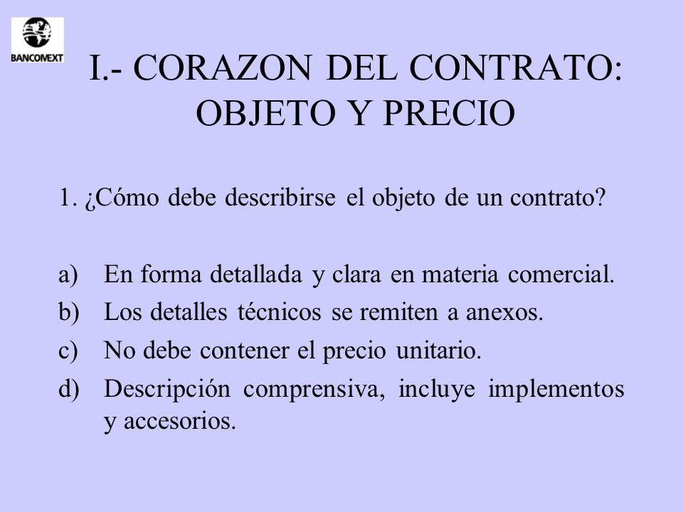 I.- CORAZON DEL CONTRATO: OBJETO Y PRECIO 1. ¿Cómo debe describirse el objeto de un contrato? a)En forma detallada y clara en materia comercial. b)Los