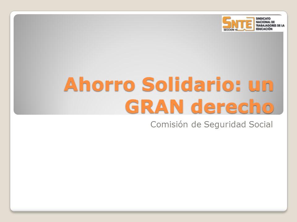 Ahorro Solidario: un GRAN derecho Comisión de Seguridad Social