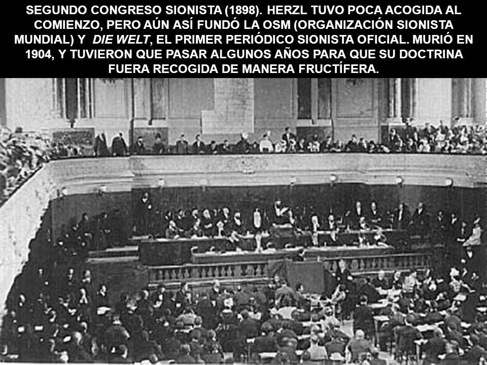 SEGUNDO CONGRESO SIONISTA (1898). HERZL TUVO POCA ACOGIDA AL COMIENZO, PERO AÚN ASÍ FUNDÓ LA OSM (ORGANIZACIÓN SIONISTA MUNDIAL) Y DIE WELT, EL PRIMER