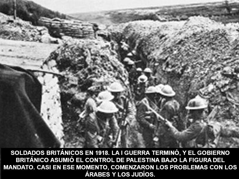 SOLDADOS BRITÁNICOS EN 1918. LA I GUERRA TERMINÓ, Y EL GOBIERNO BRITÁNICO ASUMIÓ EL CONTROL DE PALESTINA BAJO LA FIGURA DEL MANDATO. CASI EN ESE MOMEN