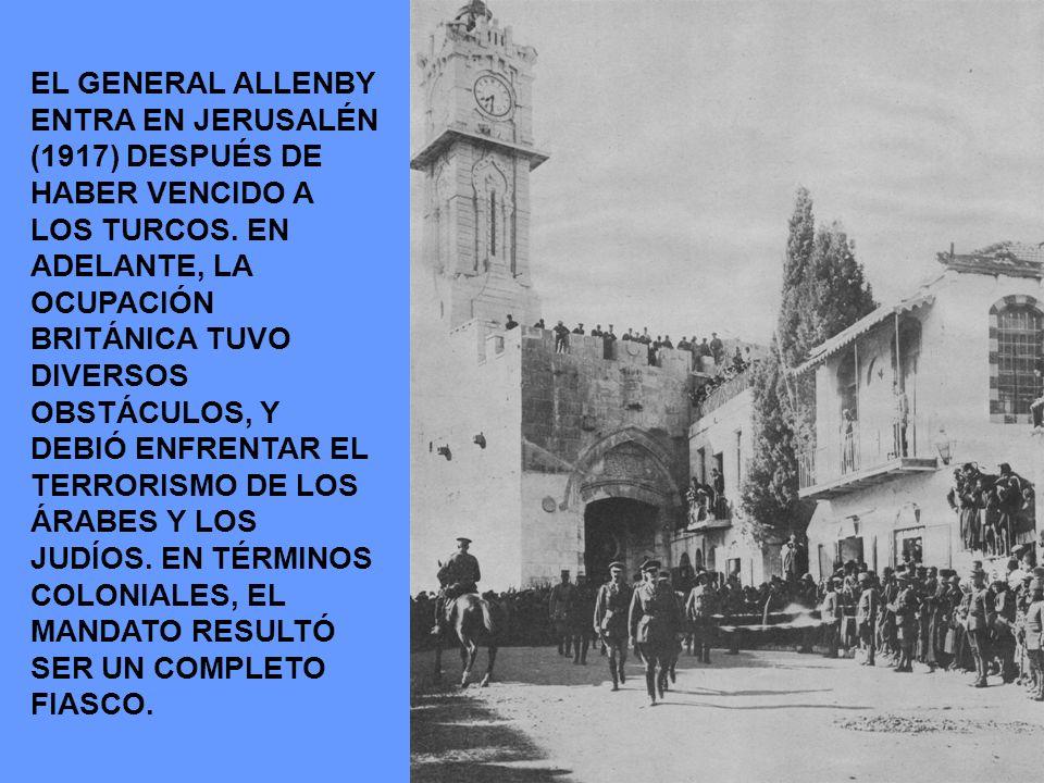 EL GENERAL ALLENBY ENTRA EN JERUSALÉN (1917) DESPUÉS DE HABER VENCIDO A LOS TURCOS. EN ADELANTE, LA OCUPACIÓN BRITÁNICA TUVO DIVERSOS OBSTÁCULOS, Y DE
