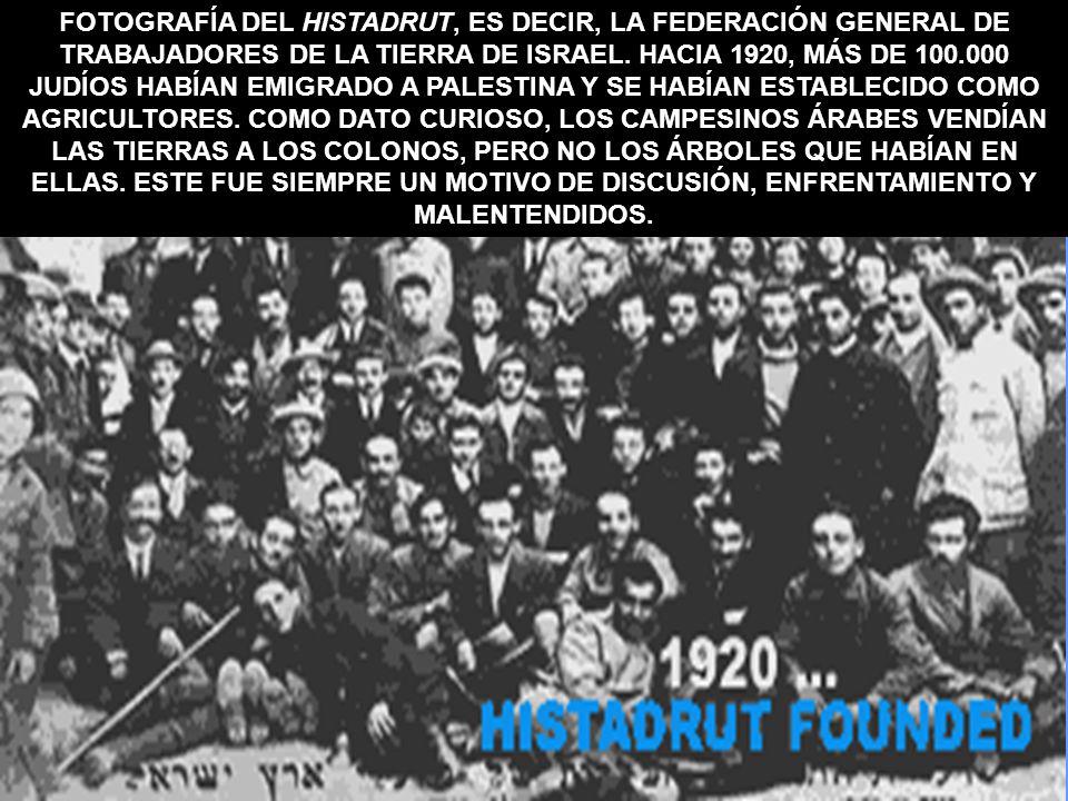 FOTOGRAFÍA DEL HISTADRUT, ES DECIR, LA FEDERACIÓN GENERAL DE TRABAJADORES DE LA TIERRA DE ISRAEL. HACIA 1920, MÁS DE 100.000 JUDÍOS HABÍAN EMIGRADO A