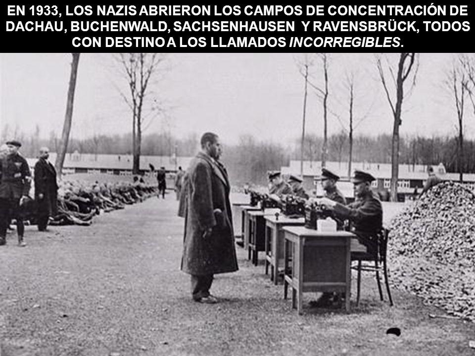 EN 1933, LOS NAZIS ABRIERON LOS CAMPOS DE CONCENTRACIÓN DE DACHAU, BUCHENWALD, SACHSENHAUSEN Y RAVENSBRÜCK, TODOS CON DESTINO A LOS LLAMADOS INCORREGI